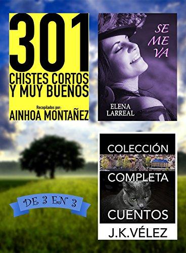 301 Chistes Cortos y Muy Buenos + Se me va + Colección Completa Cuentos: De 3 en 3 por Ainhoa  Montañez