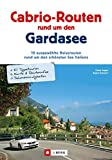 Cabriotouren Gardasee: Die schönsten Cabrio Routen und Touren rund um den größten See Italiens inkl. Streckenführung und Sehenswürdigkeiten in Lazise, Sirmione und vielen weiteren Orten