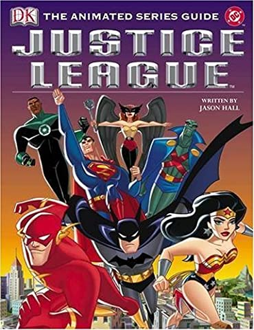 Justice League Animated Series Guide by Jason Hall (2004-09-30) (Justice League Animated Series)