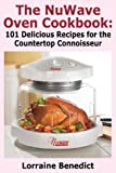 The Nuwave Oven Cookbook: 101 Delicious Recipes for the Countertop Connoisseur by Benedict, Lorraine (2013) Paperback