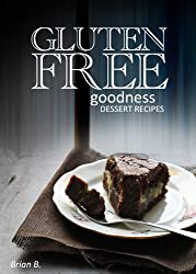Gluten-Free Dessert Recipes - Gluten-Free Goodness (English Edition)