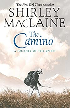 The Camino: A Journey of the Spirit (English Edition) von [MacLaine, Shirley]