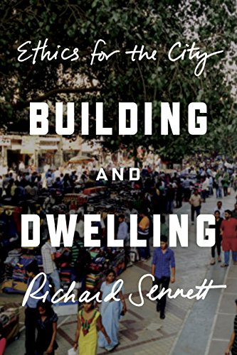 Building and Dwelling: Ethics for the City por Richard Sennett