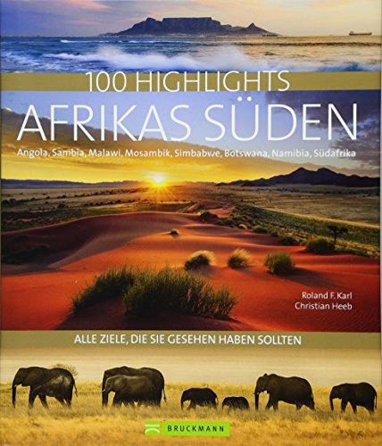 Reisebildband Afrika: 100 Highlights Afrikas Süden, zu denen Sie im Urlaub reisen sollten: Südafrika, Kapstadt, Namibia, Angola, Sambia, Viktoriafälle, Malawi, Simbabwe, Angola, Mosambik, Botswana