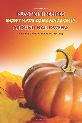 t Have to Be Made Only Around Halloween!: Keep This Cookbook around All Year Long (Rock Halloween-mix)