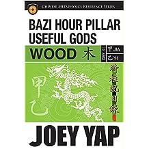 BaZi Hour Pillar Useful Gods - Wood: An Exploration into Your BaZi Code (English Edition)