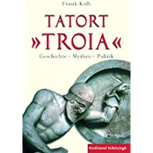 "Tatort ""Troia"": Geschichte - Mythen - Politik"