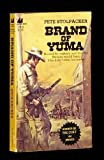 BRAND OF YUMA: (WINNER OF THE COLT .44 AWARD) [Taschenbuch] by Stolpacker, Pete