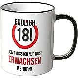 Wandkings® Tasse, Schriftzug: Endlich 18! Jetzt muss ich nur noch erwachsen werden! - MOTIV 1 - SCHWARZ