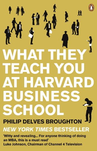 what they teach you at harvard business school my two years inside the cauldron of capitalism