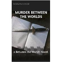 Murder Between the Worlds: A Between the Worlds Novel