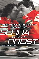 Senna Versus Prost: The Story of the Most Deadly Rivalry in Formula One by Malcolm Folley (2009-06-01)