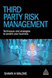 Third Party Risk Management: Techniques and Strategies to Protect Your Business