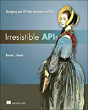 Irresistible APIs:Designing web APIs that developers will love