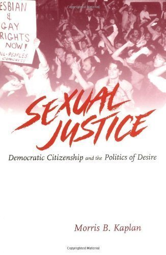 Sexual Justice: Democratic Citizenship and the Politics of Desire Copyright 1997 Edition by Kaplan, Morris B. published by Routledge (1997)