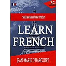The Simple Way To Learn French: English to French Edition (The Simplest Way To Learn French Book 1) (English Edition)
