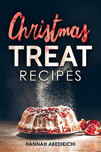 Christmas Treat Recipes: Christmas Cookies, Cakes, Pies, Candies and Other Delicious Holiday Desserts Cookbook (2018 Edition) (English Edition) por Hannah Abedikichi
