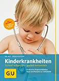 Kinderkrankheiten: Schnell erkennen – gezielt behandeln (GU Alles was wichtig ist)