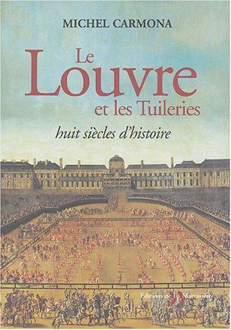 Le Louvre et les Tuileries : Huit siècles d'histoire par Michel Carmona