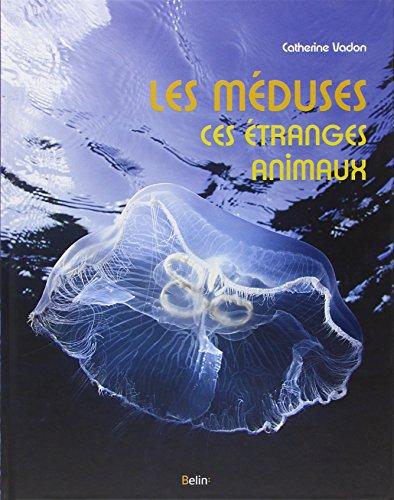 Les méduses, ces étranges animaux par Catherine Vadon