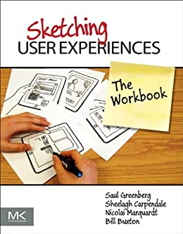 Sketching User Experiences: The Workbook by [Greenberg, Saul, Carpendale, Sheelagh, Marquardt, Nicolai, Buxton, Bill]