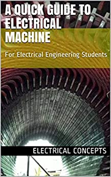 A Quick Guide to Electrical Machine: For Electrical Engineering Students by [Concepts, Electrical, Kumar, Aditya]