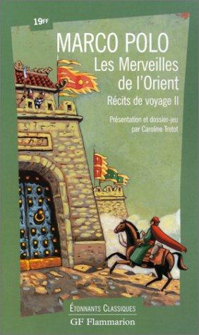 RECITS DE VOYAGE. Tome 2, Les merveilles de l'Orient par Marco Polo