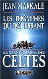 La Grande Epopée des Celte, tome 4 - Les Triomphes du roi errant