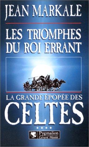 La Grande Epopée des Celte, tome 4: Les Triomphes du roi errant par Jean Markale