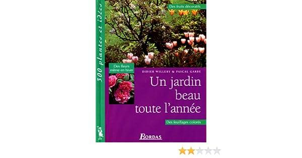 Amazon.fr - Un jardin beau toute l\'année - Didier Willery, Pascal ...