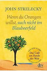 Wenn du Orangen willst, such nicht im Blaubeerfeld: Aha-Momente aus dem Café am Rande der Welt Gebundene Ausgabe