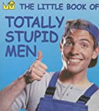 Little Book of Totally Stupid Men (Little Book (Andrew McMeel))