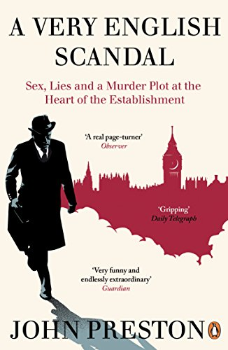 A Very English Scandal: Sex, Lies and a Murder Plot at the Heart of the Establishment by [Preston, John]