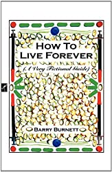 How to Live Forever by Barry Burnett (2012-03-12)