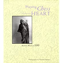 Playing Chess With the Heart: Beatrice Wood at 100: Centennial Celebration of Beatrice Wood