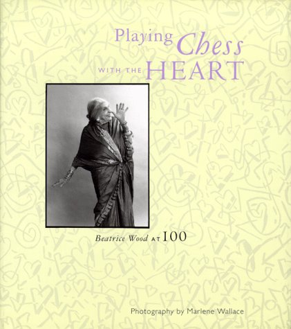 Playing Chess With the Heart: Beatrice Wood at 100: Centennial Celebration of Beatrice Wood (Centennial Express)