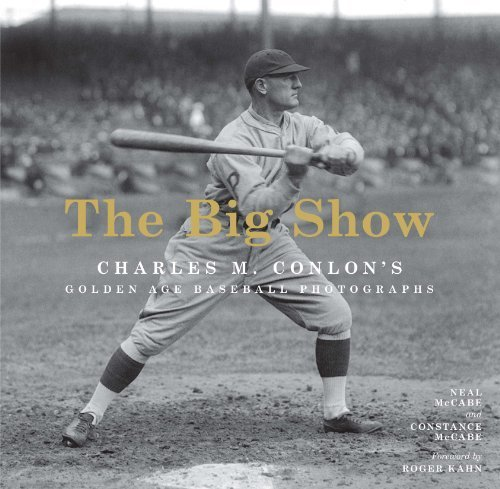 The Big Show: Charles M. Conlon's Golden Age Baseball Photographs by McCabe, Neal, McCabe, Constance, The Sporting News (2011) Hardcover