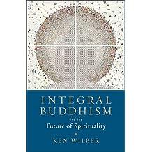 Integral Buddhism: And the Future of Spirituality (English Edition)
