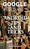 Google Assistant: Android Tips and Tricks