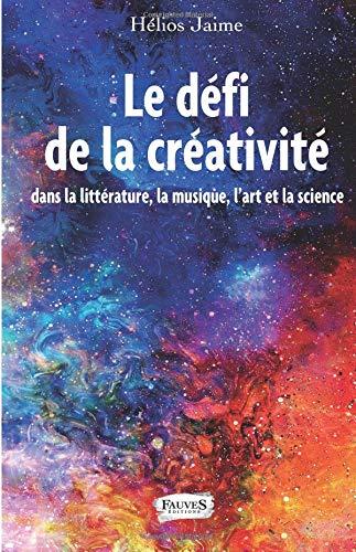 Le défi de la créativité: dans la littérature, la musique, l'art et la science