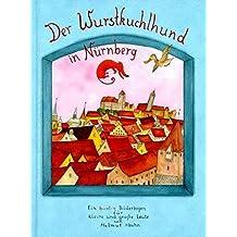 Der Wurstkuchlhund in Nürnberg: Ein bunter Bilderbogen für kleine und grosse Leute von Helmut Hoehn