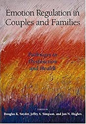 Emotion Regulation in Couples and Families: Pathways to Dysfunction and Health