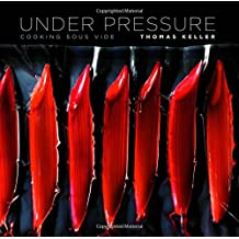Under Pressure: Sous Vide: The Art and Science: Cooking Sous Vide