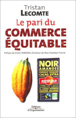 Le pari du commerce équitable. : Mondialisation et développement durable par Tristan Lecomte