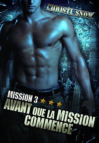 Mission 3 : Avant que la mission commence: Quand la mission se termine Tome 3 par [Snow, Christi]
