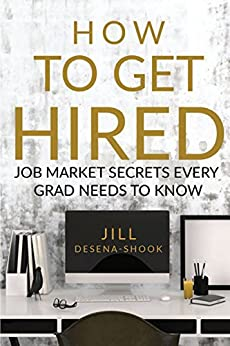 How to Get Hired: Job Market Secrets Every Grad Needs To Know (English Edition) de [DeSena-Shook, Jill]