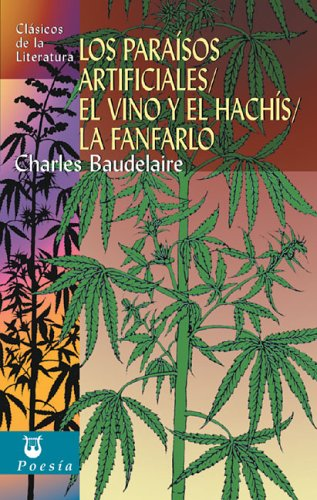 Los paraísos artificiales/El vino y el hachís/La fanfarlo (Clásicos de la literatura universal)