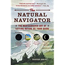 The Natural Navigator: The Rediscovered Art of Letting Nature Be Your Guide by Tristan Gooley (5-Jun-2012) Paperback