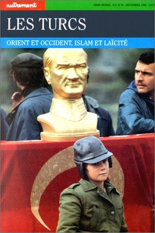 Les Turcs : Orient et occident, islam et laïcité