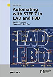 Automating with STEP 7 in LAD and FBD: SIMATIC S7-300/400 Programmable Conrollers: SIMATIC S7-300/400 Programmable Controllers